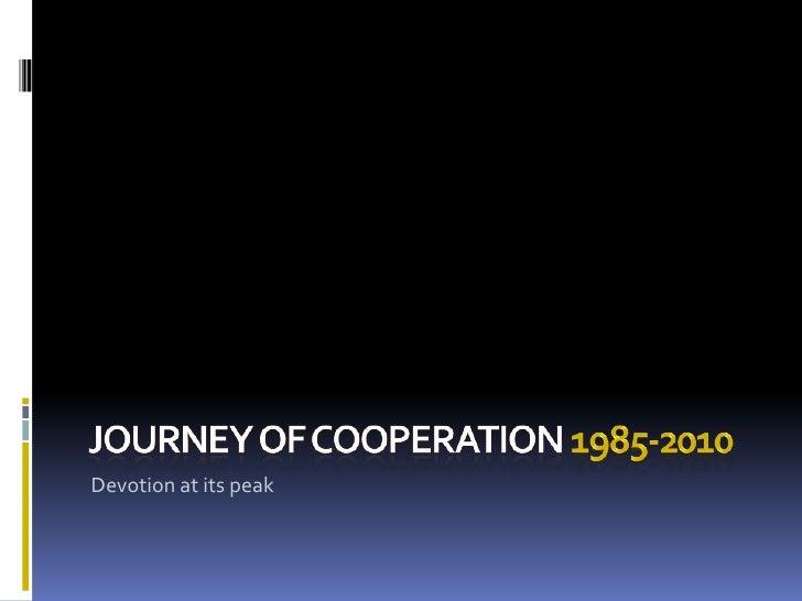 Journey of cooperation 1985-2010<br />Devotion at its peak <br />