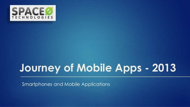 Journey of Mobile Apps - 2013 Smartphones and Mobile Applications