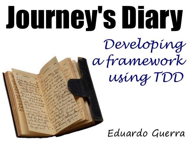 Journeys Diary        Developing       a framework         using TDD        Eduardo Guerra