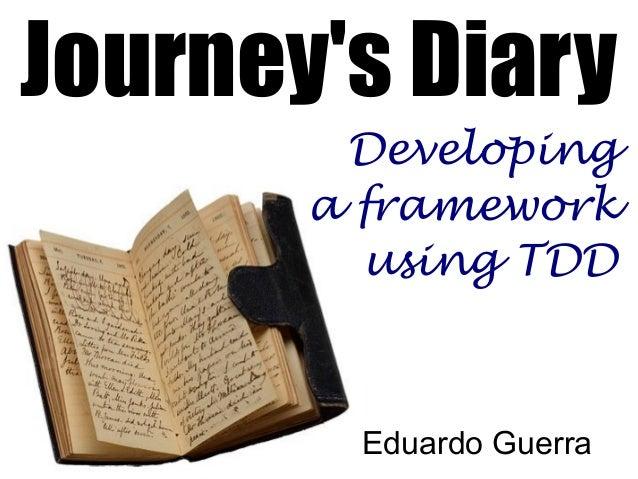 Journey's Diary Developing a framework using TDD Eduardo Guerra