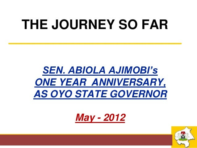 THE JOURNEY SO FAR___________________________    SEN. ABIOLA AJIMOBI's   ONE YEAR ANNIVERSARY,   AS OYO STATE GOVERNOR    ...
