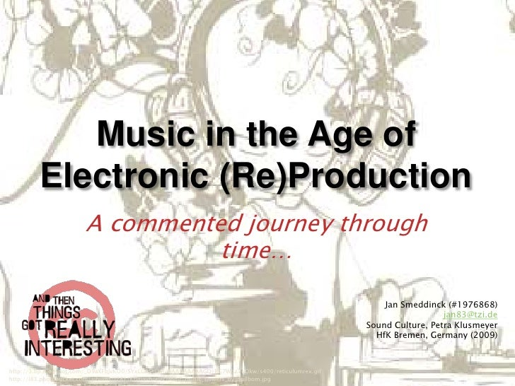Music in the Age of          Electronic (Re)Production                        A commented journey through                 ...