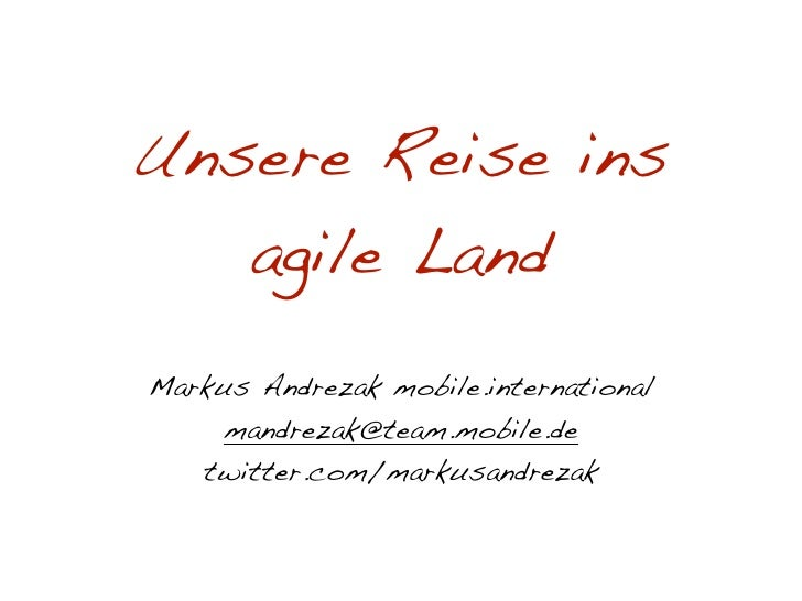 Unsere Reise ins    agile Land Markus Andrezak mobile.international      mandrezak@team.mobile.de    twitter.com/markusand...