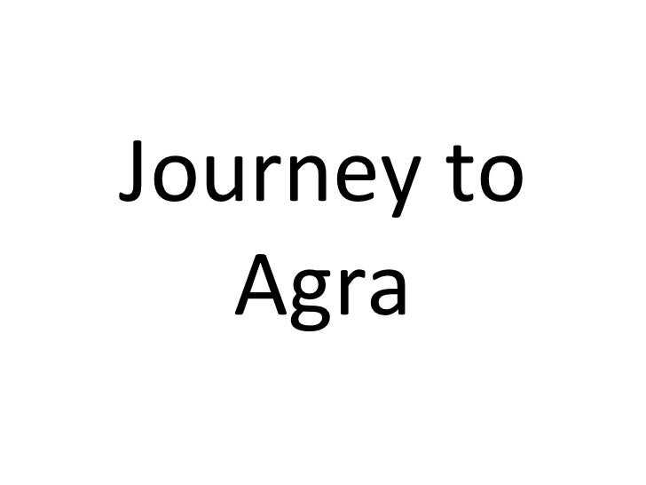 Journey to   Agra