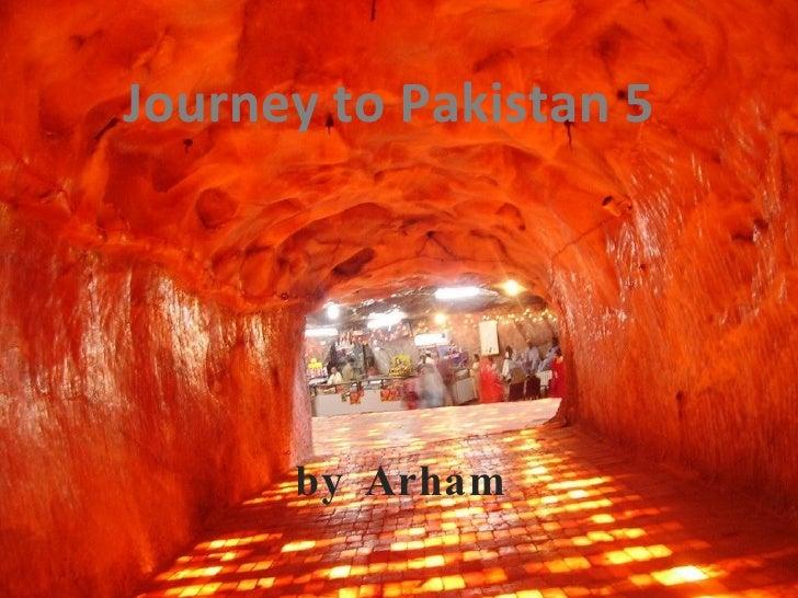 Journey to Pakistan 5 by Arham