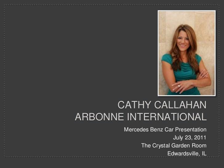 cathycallahanarbonne international<br />Mercedes Benz Car Presentation <br />July 23, 2011<br />The Crystal Garden Room<br...