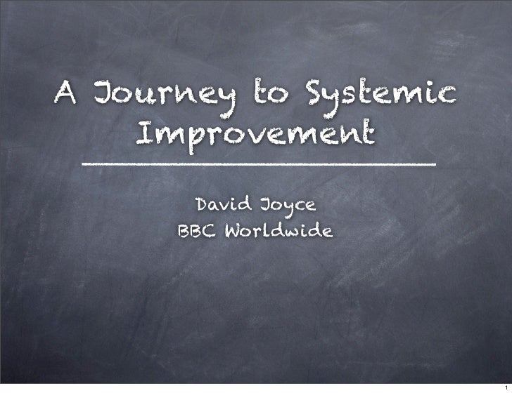 A Journey to Systemic     Improvement         David Joyce       BBC Worldwide                             1