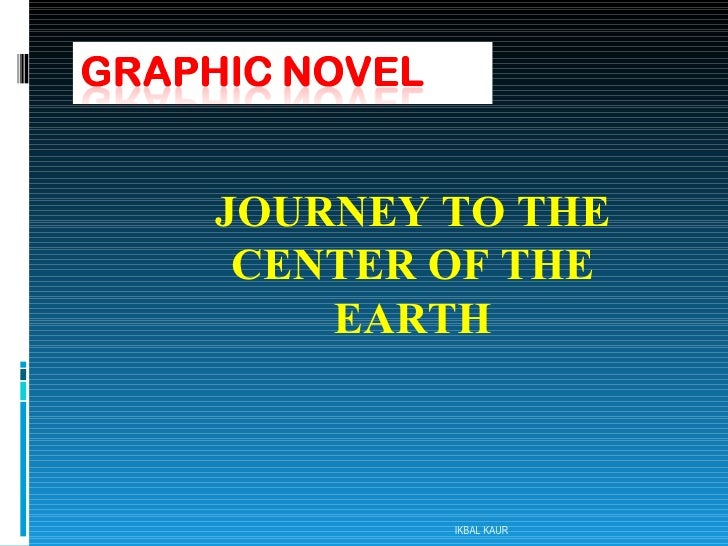JOURNEY TO THE CENTER OF THE EARTH IKBAL KAUR