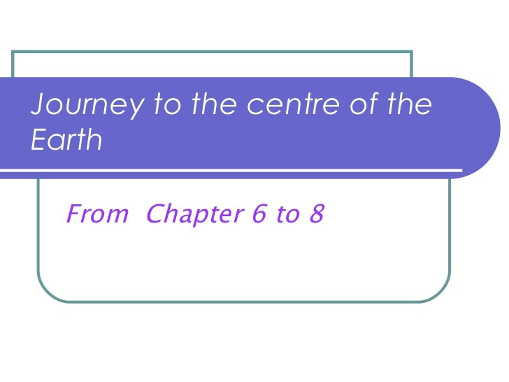 Journey to the centre of the Earth From  Chapter 6 to 8