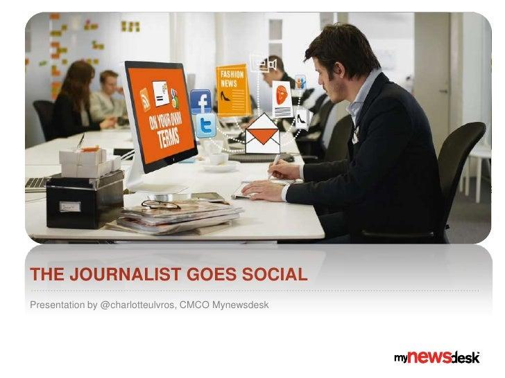 THE JOURNALIST GOES SOCIALPresentation by @charlotteulvros, CMCO Mynewsdesk