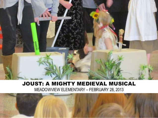 JOUST: A MIGHTY MEDIEVAL MUSICAL   MEADOWVIEW ELEMENTARY – FEBRUARY 28, 2013