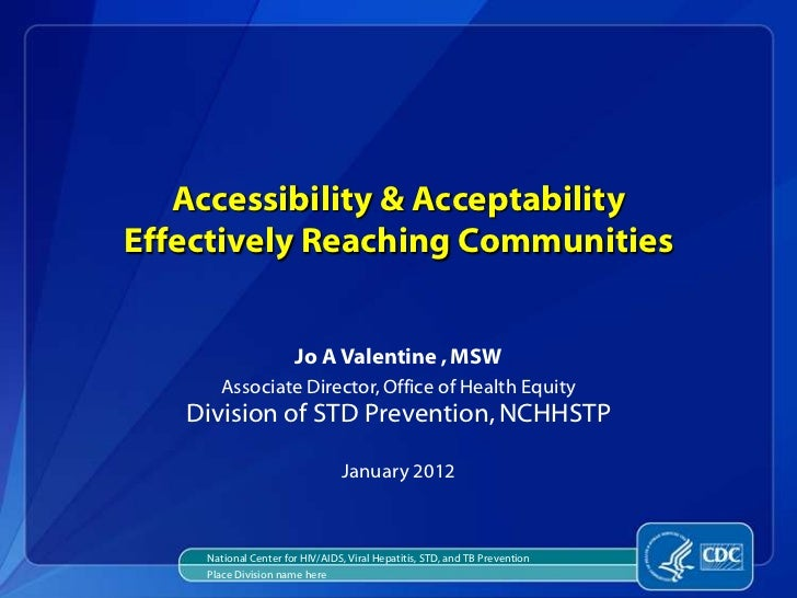 Accessibility & AcceptabilityEffectively Reaching Communities                      Jo A Valentine , MSW      Associate Dir...