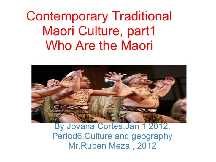 Contemporary Traditional   Maori Culture, part1  Who Are the Maori    By Jovana Cortes,Jan 1 2012,     Period6,Culture an...
