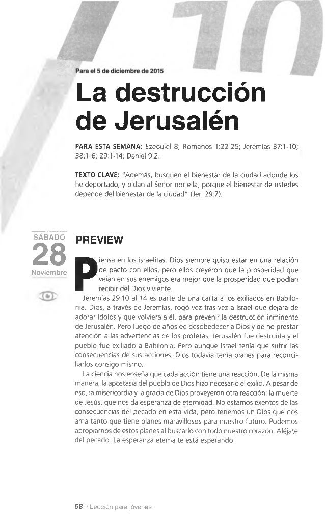 La destrucción de Jerusalén PARA ESTA SEMANA: Ezequiel 8; Romanos 1:22-25; Jeremías 37:1-10; 38:1-6; 29:1-14; Daniel 9:2. ...
