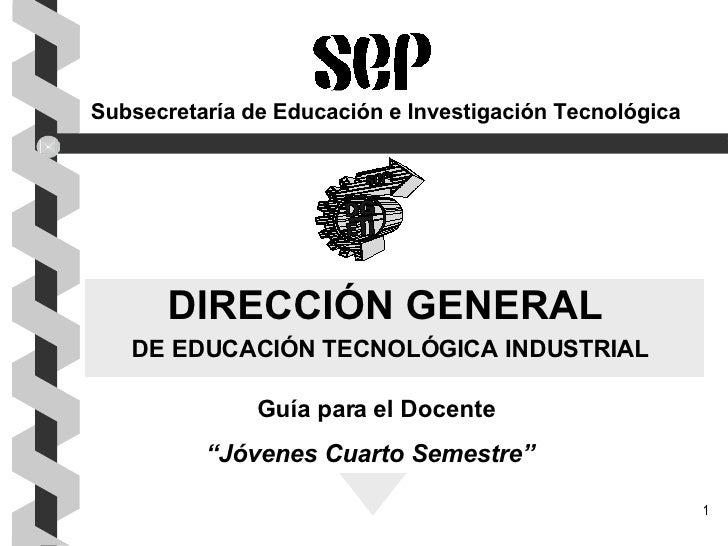Subsecretaría de Educación e Investigación Tecnológica DIRECCIÓN GENERAL DE EDUCACIÓN TECNOLÓGICA INDUSTRIAL Guía para el ...