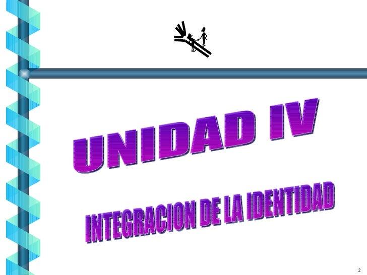 2 UNIDAD IV INTEGRACION DE LA IDENTIDAD