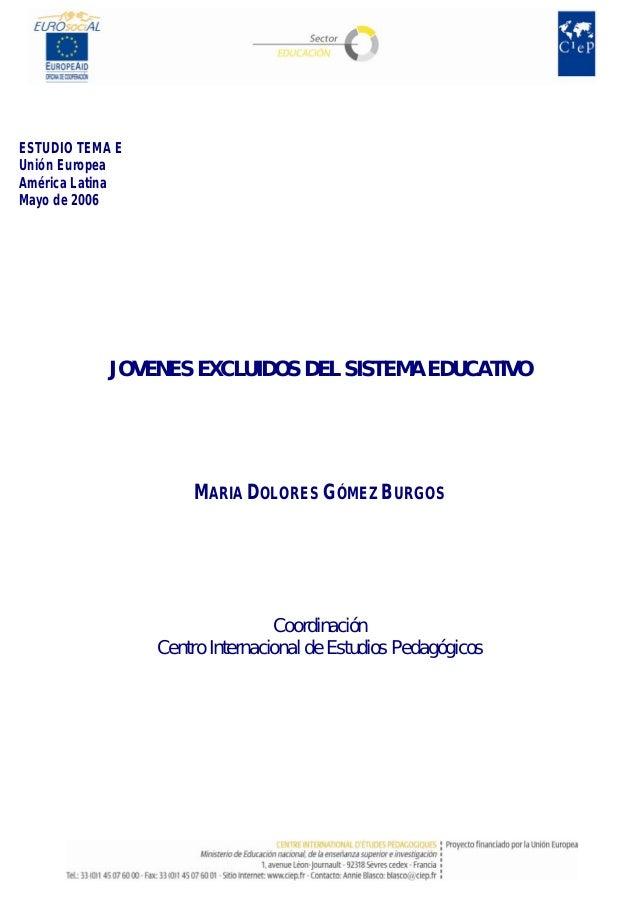 ESTUDIO TEMA E Unión Europea América Latina Mayo de 2006 JOVENES EXCLUIDOS DEL SISTEMA EDUCATIVO MARIA DOLORES GÓMEZ BURGO...