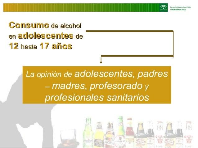 Consumo de alcohol en adolescentes de 12 hasta 17 años La opinión de adolescentes, padres – madres, profesorado y  profesi...