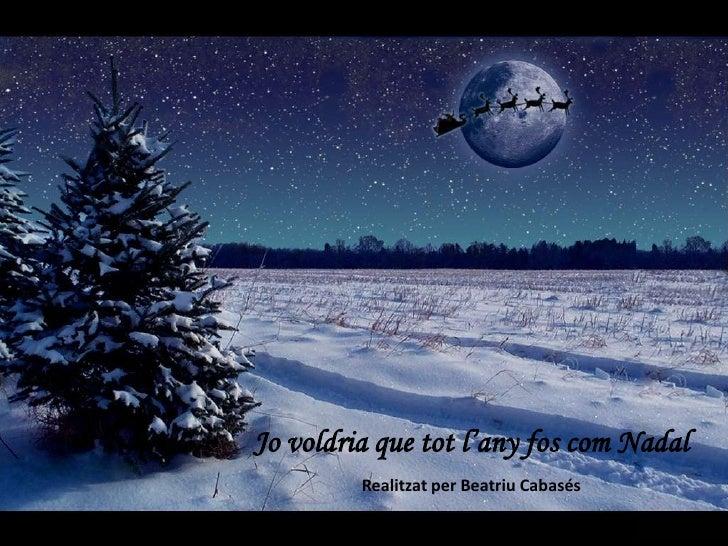 Jo voldria que tot l'any fos com Nadal<br />Realitzat per Beatriu Cabasés<br />