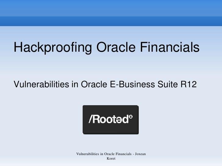 Hackproofing Oracle Financials  Vulnerabilities in Oracle E-Business Suite R12                    Vulnerabilities in Oracl...