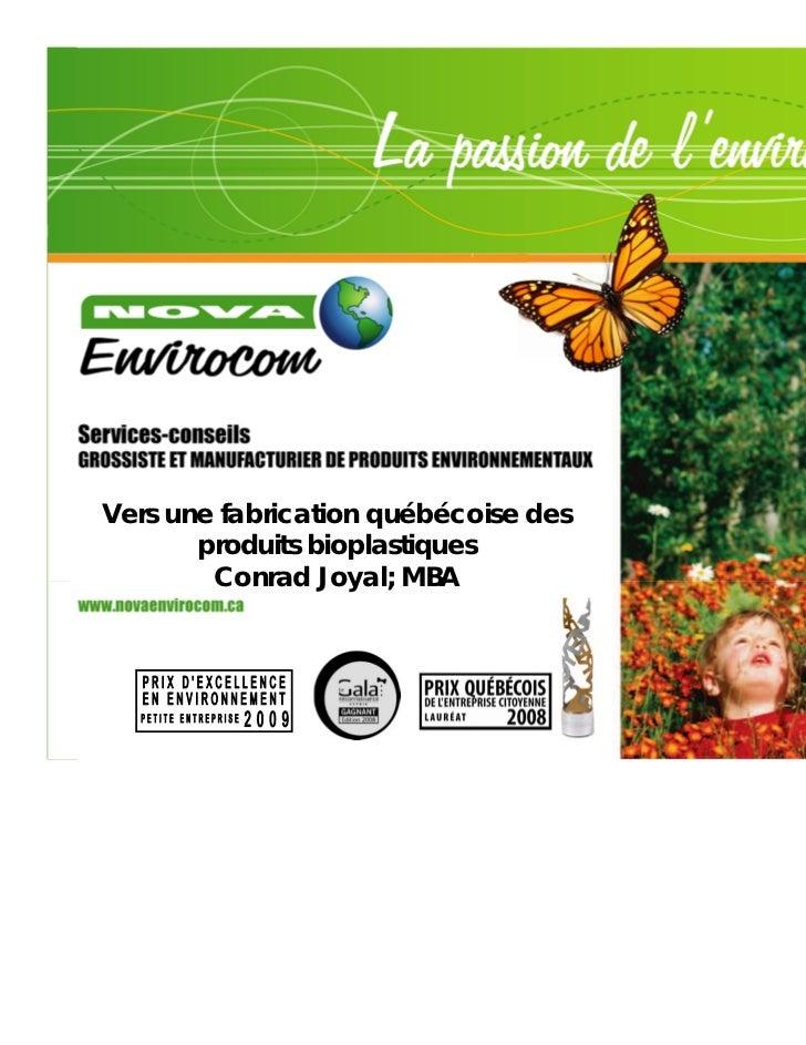 Vers une fabrication québécoise des       produits bioplastiques        Conrad Joyal; MBA