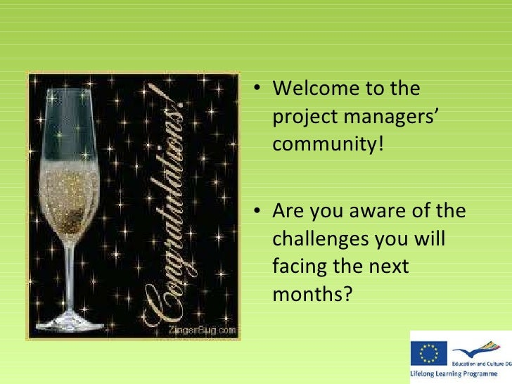 <ul><li>Welcome to the project managers' community! </li></ul><ul><li>Are you aware of the challenges you will facing the ...