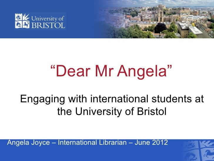 """Dear Mr Angela""    Engaging with international students at           the University of BristolAngela Joyce – Internationa..."