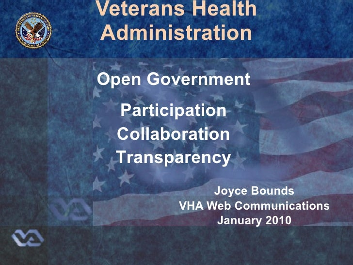 Veterans Health Administration Joyce Bounds VHA Web Communications January 2010 Open Government Participation Collaboratio...