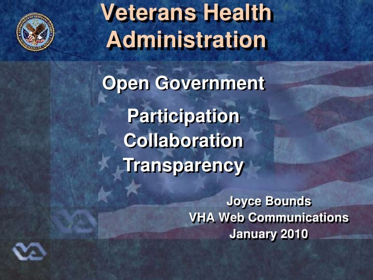 Veterans HealthAdministration<br />Open Government<br />Participation<br />Collaboration<br />Transparency<br />Joyce Boun...