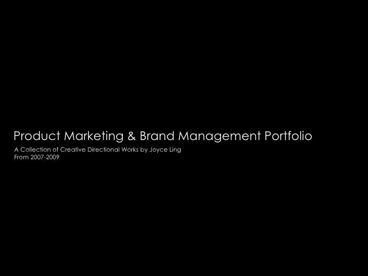 Product Marketing & Brand Management Portfolio <br />A Collection of Creative Directional Works by Joyce Ling<br />From 20...