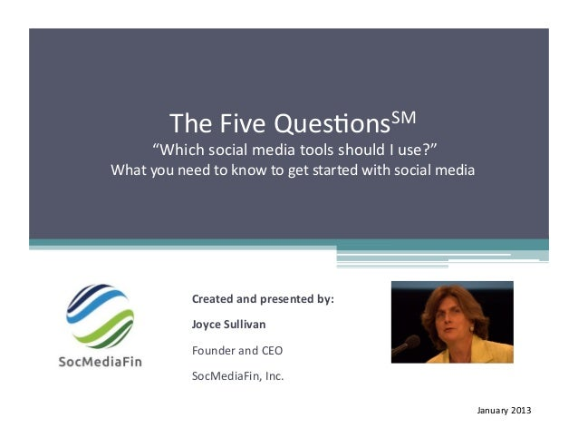 "The	  Five	  Ques+onsSM	          	  ""Which	  social	  media	  tools	  should	  I	  use?""	  	  What	  you	  need	  to	  kn..."