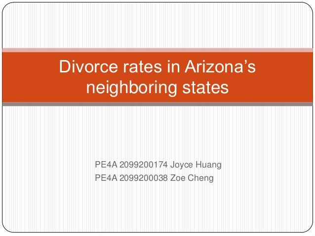 Divorce rates in Arizona's neighboring states  PE4A 2099200174 Joyce Huang PE4A 2099200038 Zoe Cheng