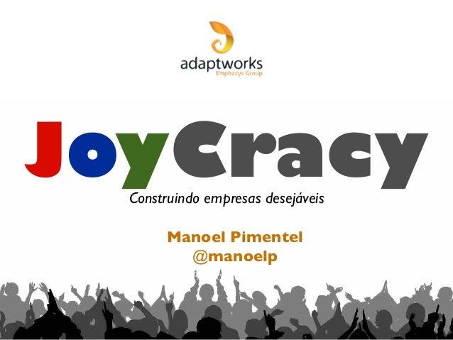 JoyCracy Manoel Pimentel @manoelp Construindo empresas desejáveis