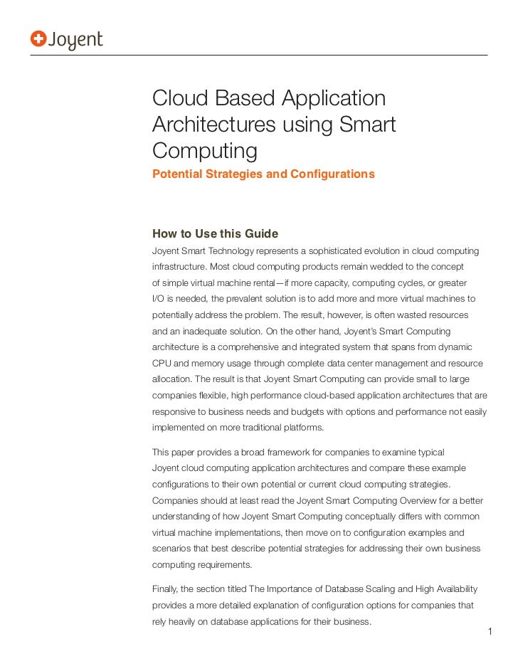 Cloud Based ApplicationArchitectures using SmartComputingHow to Use this GuideJoyent Smart Technology represents a sophist...