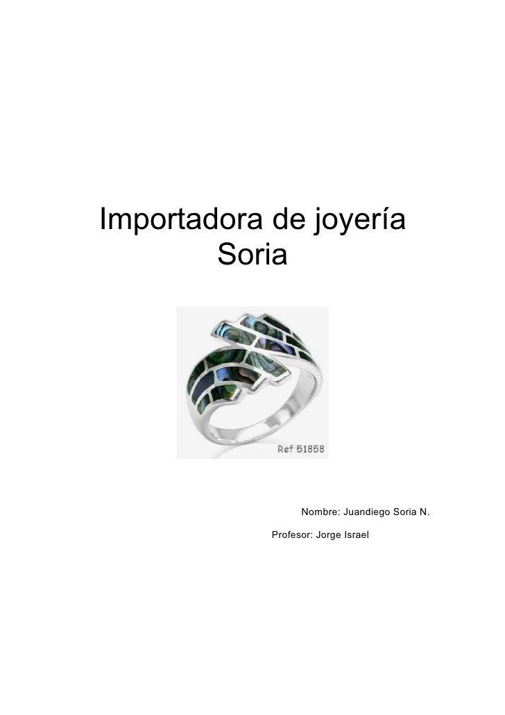 Importadora de joyería         Soria                       Nombre: Juandiego Soria N.              Profesor: Jorge Israel