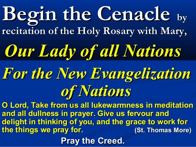 Begin the Cenacle byrecitation of the Holy Rosary with Mary,Our Lady of all NationsFor the New Evangelization        of Na...