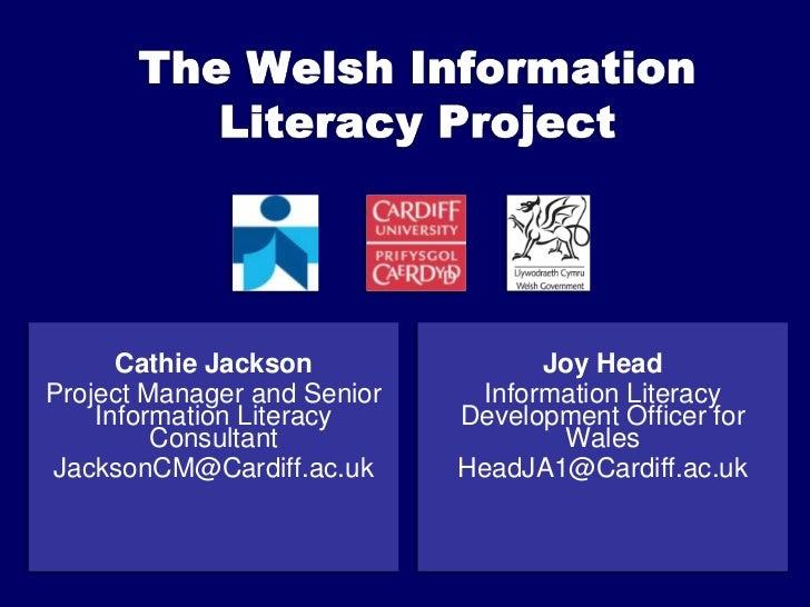The Welsh Information  Literacy Project<br />Joy Head<br />Information Literacy Development Officer for Wales <br />HeadJA...