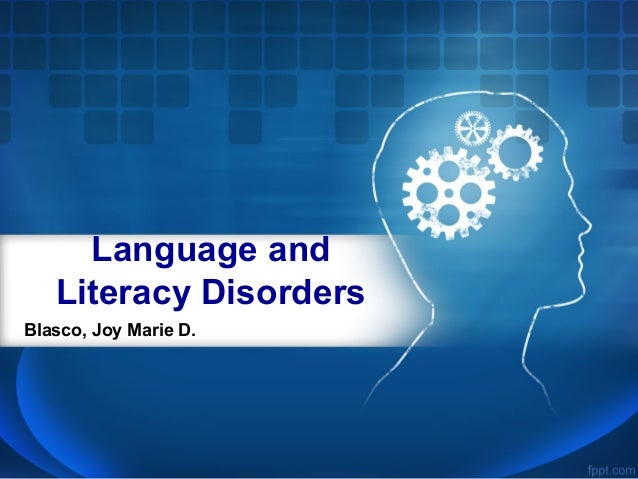 Language and Literacy Disorders Blasco, Joy Marie D.