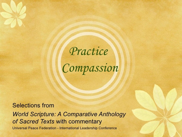 Practice  Compassion Selections from  World Scripture: A Comparative Anthology  of Sacred Texts  with commentary Universal...