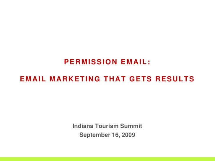 PERMISSION EMAIL: <br />EMAIL MARKETING THAT GETS RESULTS <br />Indiana Tourism Summit<br />September 16, 2009<br />