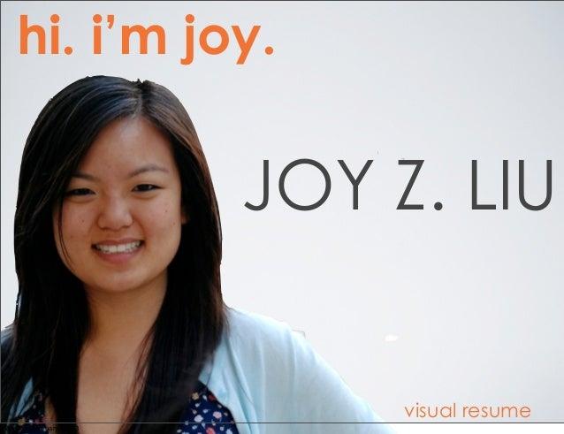 hi. i'm joy.                          JOY Z. LIU                               visual resumeMonday, February 11, 13