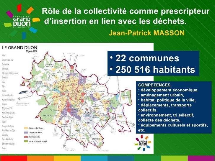 Rôle de la collectivité comme prescripteur d'insertion en lien avec les déchets. Jean-Patrick MASSON <ul><li>22 communes <...