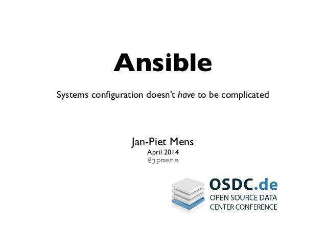 Ansible Systems configuration doesn't have to be complicated Jan-Piet Mens April 2014 @jpmens