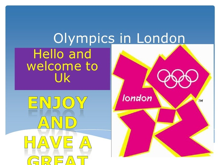 Olympics in London Hello andwelcome to    Uk