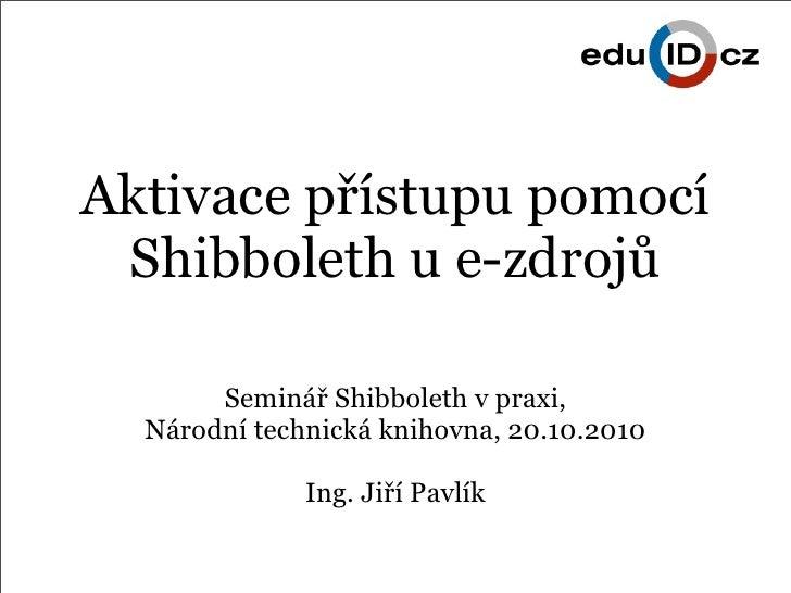 Aktivace přístupu pomocí  Shibboleth u e-zdrojů         Seminář Shibboleth v praxi,   Národní technická knihovna, 20.10.20...
