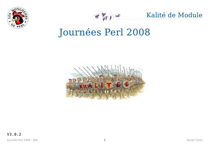 Kalité de Module                              Journées Perl 2008     V3.0.2 Journées Perl 2008 – Albi           1         ...