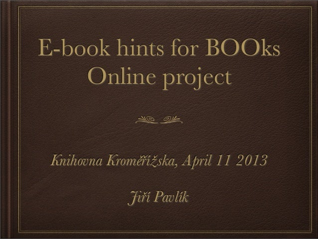 E-book hints for BOOks    Online project Knihovna Kroměřížska, April 11 2013             Jiří Pavlík