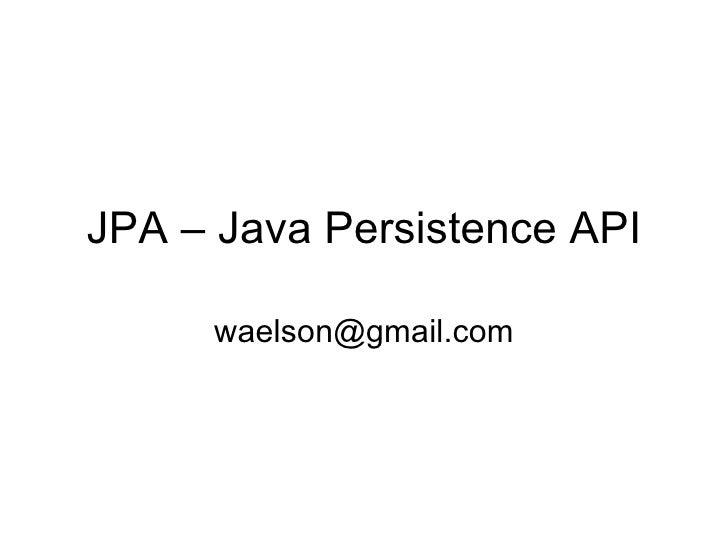 JPA – Java Persistence API [email_address]