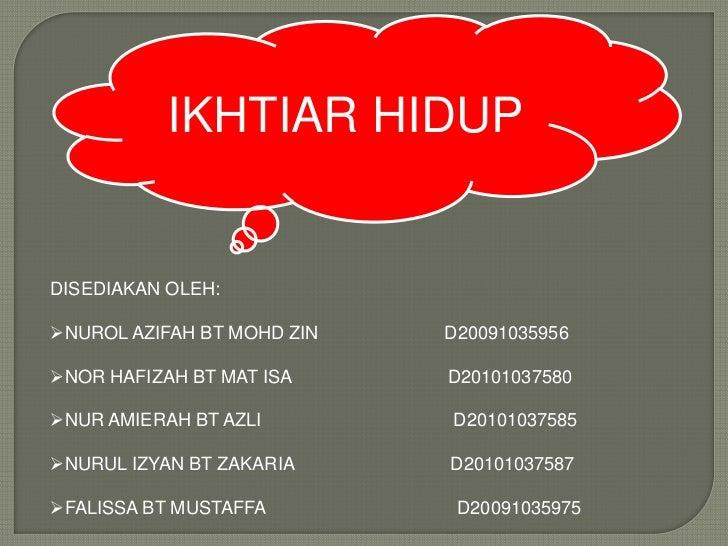 IKHTIAR HIDUPDISEDIAKAN OLEH:NUROL AZIFAH BT MOHD ZIN   D20091035956NOR HAFIZAH BT MAT ISA     D20101037580NUR AMIERAH ...