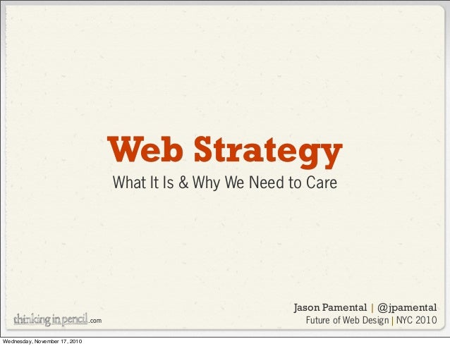 .com Web Strategy What It Is & Why We Need to Care Jason Pamental | @jpamental Future of Web Design | NYC 2010 Wednesday, ...